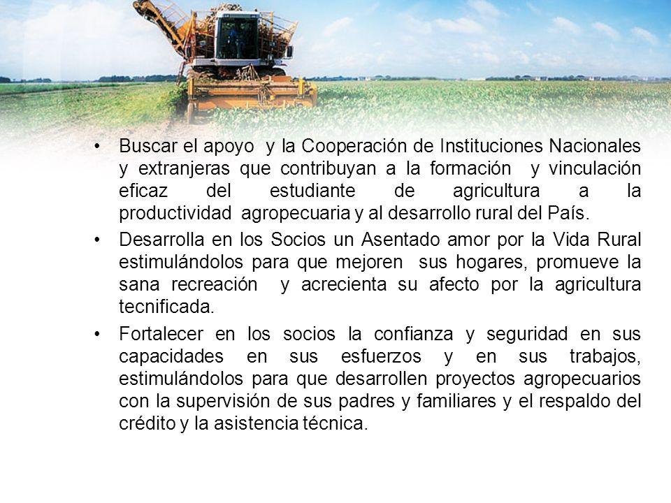 Buscar el apoyo y la Cooperación de Instituciones Nacionales y extranjeras que contribuyan a la formación y vinculación eficaz del estudiante de agricultura a la productividad agropecuaria y al desarrollo rural del País.