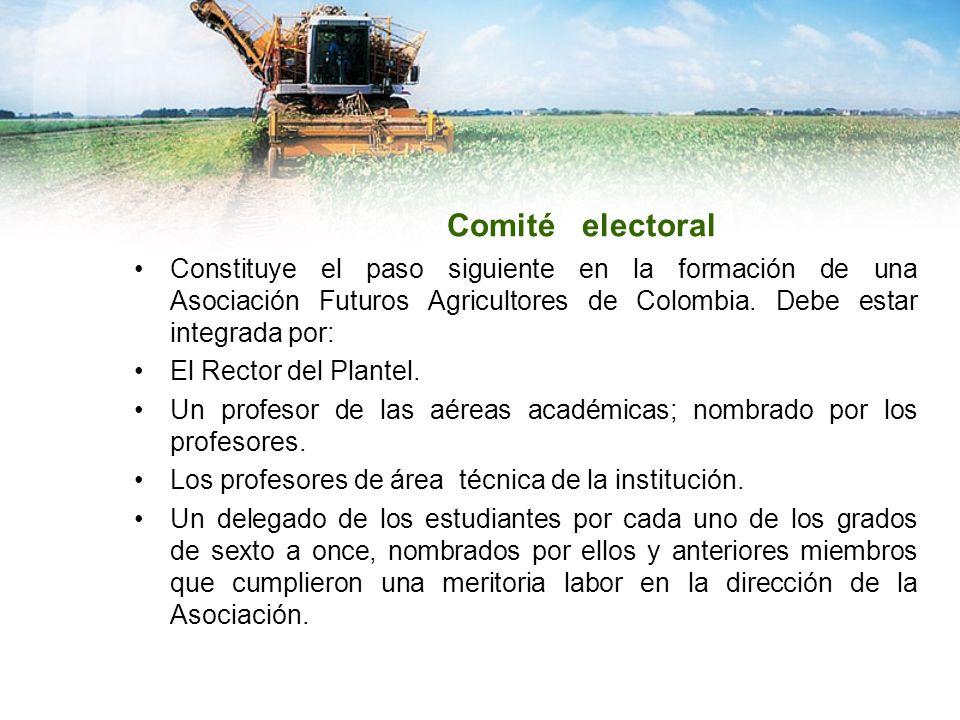 Comité electoral Constituye el paso siguiente en la formación de una Asociación Futuros Agricultores de Colombia. Debe estar integrada por: