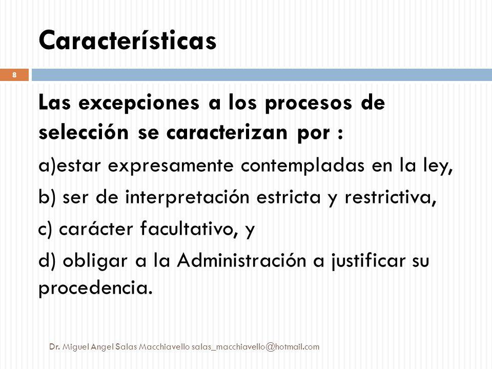 Características Las excepciones a los procesos de selección se caracterizan por : a)estar expresamente contempladas en la ley,
