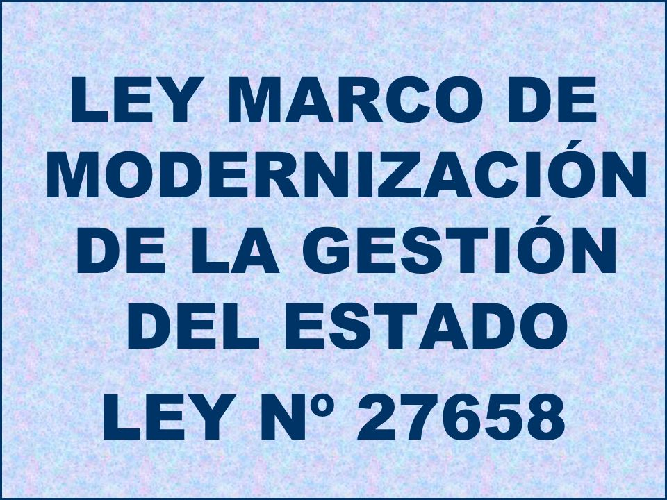 LEY MARCO DE MODERNIZACIÓN DE LA GESTIÓN DEL ESTADO