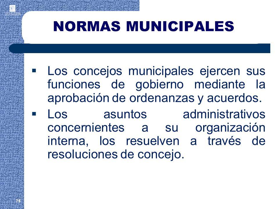 NORMAS MUNICIPALES Los concejos municipales ejercen sus funciones de gobierno mediante la aprobación de ordenanzas y acuerdos.