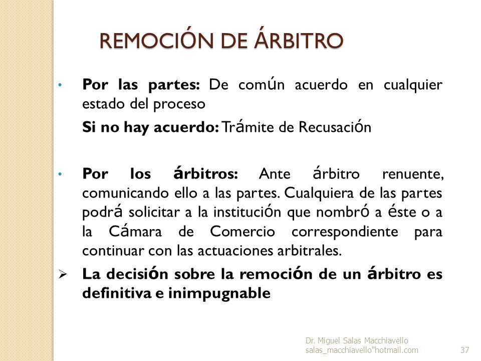 REMOCIÓN DE ÁRBITROPor las partes: De común acuerdo en cualquier estado del proceso. Si no hay acuerdo: Trámite de Recusación.