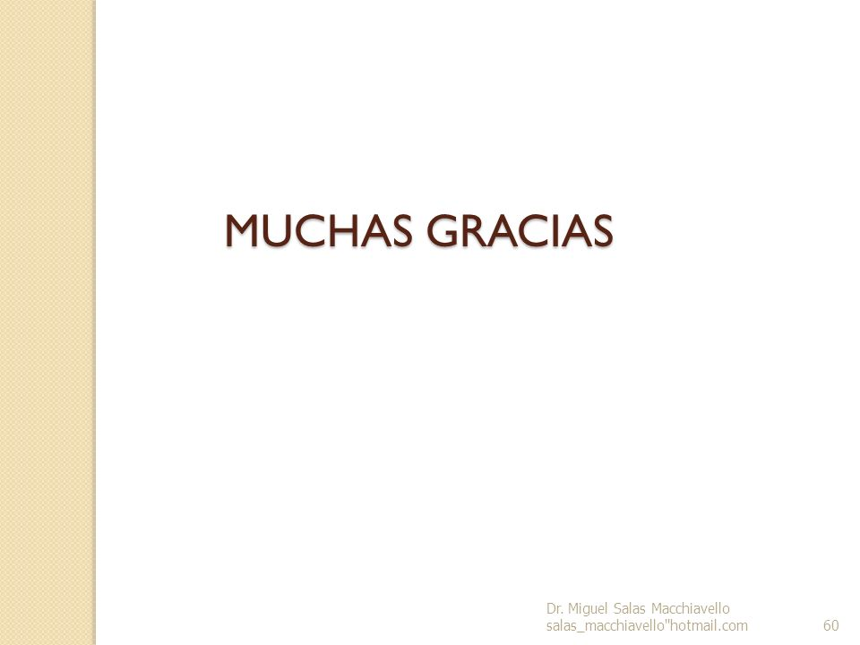 MUCHAS GRACIAS Dr. Miguel Salas Macchiavello salas_macchiavello hotmail.com