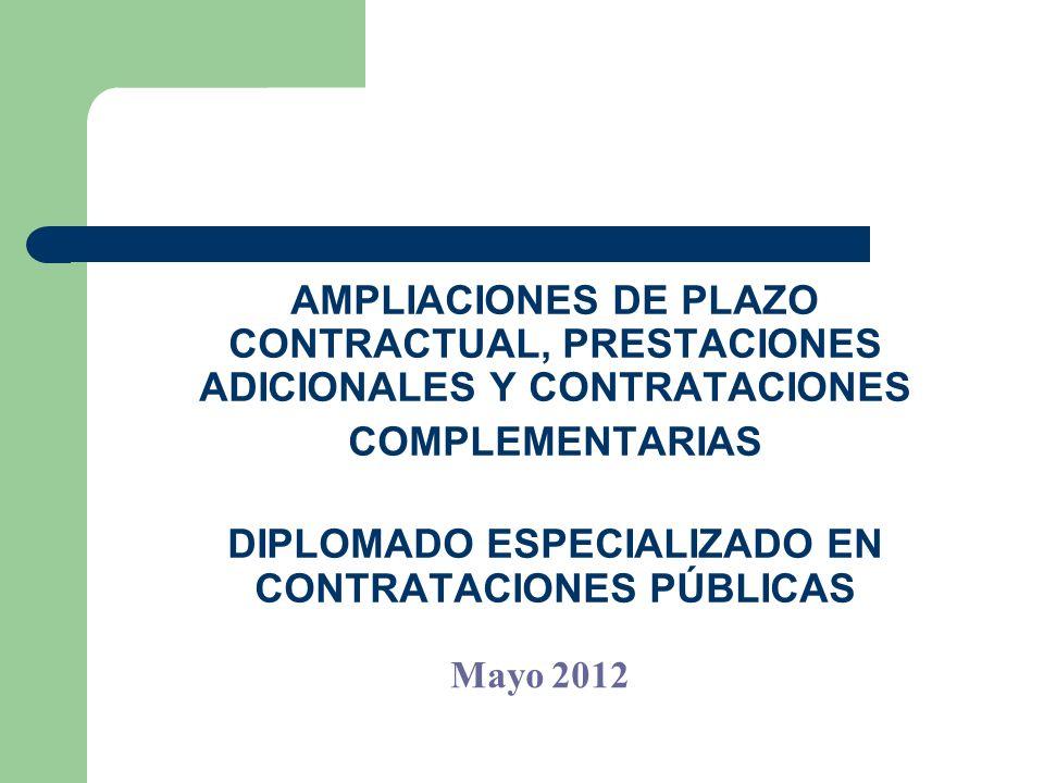 AMPLIACIONES DE PLAZO CONTRACTUAL, PRESTACIONES ADICIONALES Y CONTRATACIONES COMPLEMENTARIAS DIPLOMADO ESPECIALIZADO EN CONTRATACIONES PÚBLICAS