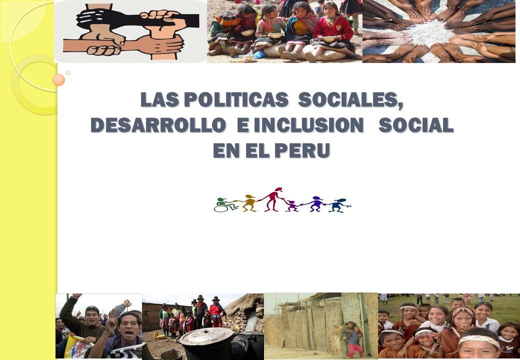 LAS POLITICAS SOCIALES, DESARROLLO E INCLUSION SOCIAL EN EL PERU