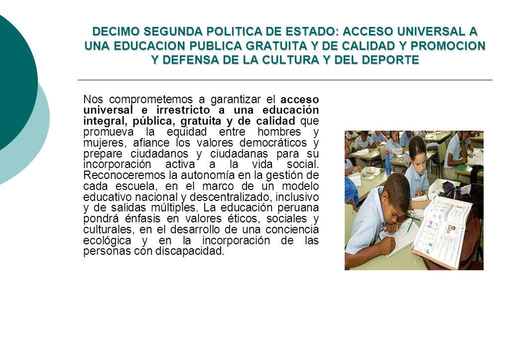 DECIMO SEGUNDA POLITICA DE ESTADO: ACCESO UNIVERSAL A UNA EDUCACION PUBLICA GRATUITA Y DE CALIDAD Y PROMOCION Y DEFENSA DE LA CULTURA Y DEL DEPORTE