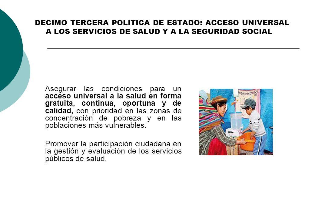 DECIMO TERCERA POLITICA DE ESTADO: ACCESO UNIVERSAL A LOS SERVICIOS DE SALUD Y A LA SEGURIDAD SOCIAL
