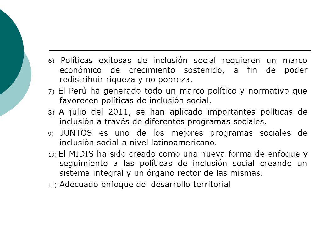 6) Políticas exitosas de inclusión social requieren un marco económico de crecimiento sostenido, a fin de poder redistribuir riqueza y no pobreza.