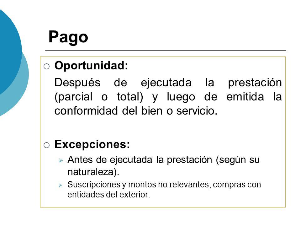 Pago Oportunidad: Después de ejecutada la prestación (parcial o total) y luego de emitida la conformidad del bien o servicio.