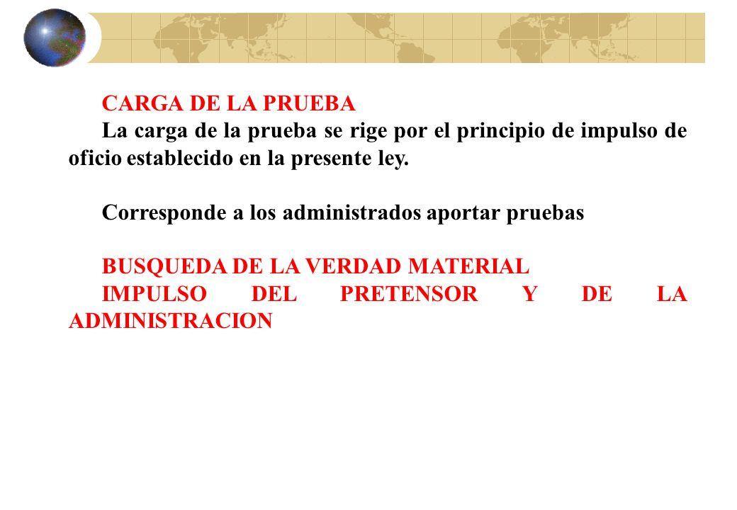 CARGA DE LA PRUEBA La carga de la prueba se rige por el principio de impulso de oficio establecido en la presente ley.