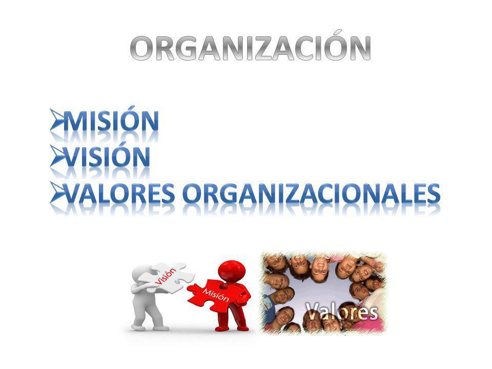 ORGANIZACIÓN MISIÓN Visión VALORES ORGANIZACIONALES