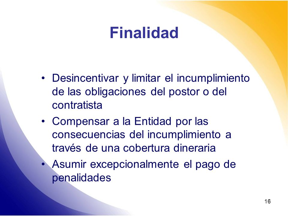 Finalidad Desincentivar y limitar el incumplimiento de las obligaciones del postor o del contratista.