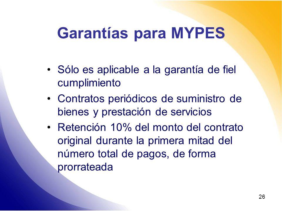 Garantías para MYPES Sólo es aplicable a la garantía de fiel cumplimiento. Contratos periódicos de suministro de bienes y prestación de servicios.