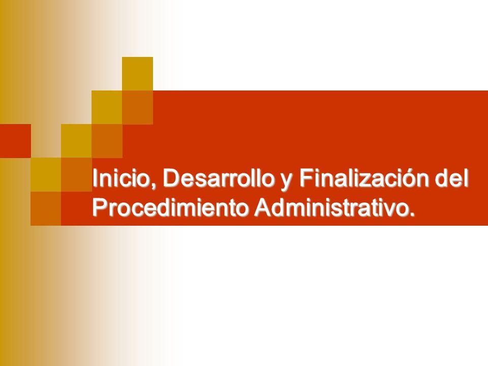 Inicio, Desarrollo y Finalización del Procedimiento Administrativo.