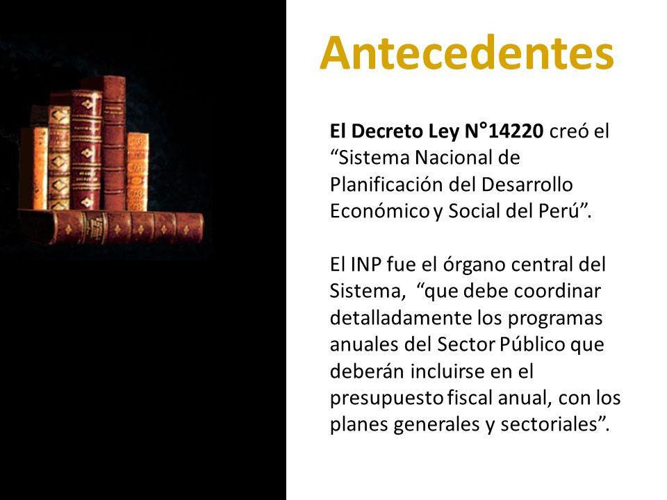 AntecedentesEl Decreto Ley N°14220 creó el Sistema Nacional de Planificación del Desarrollo Económico y Social del Perú .