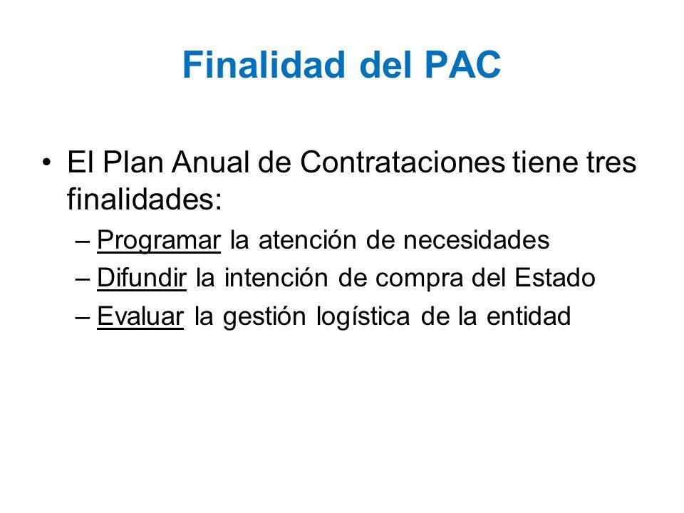 Finalidad del PAC El Plan Anual de Contrataciones tiene tres finalidades: Programar la atención de necesidades.
