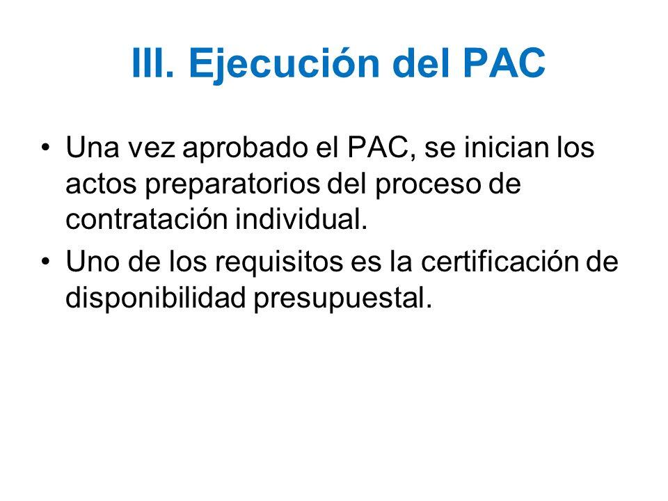 III. Ejecución del PAC Una vez aprobado el PAC, se inician los actos preparatorios del proceso de contratación individual.