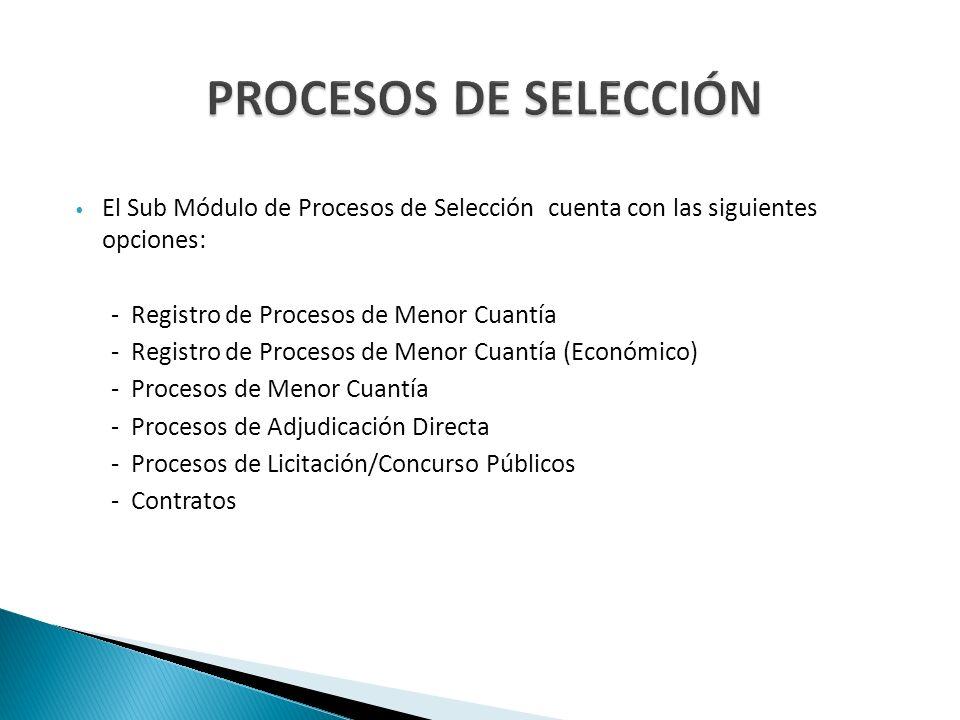 PROCESOS DE SELECCIÓN El Sub Módulo de Procesos de Selección cuenta con las siguientes opciones: - Registro de Procesos de Menor Cuantía.