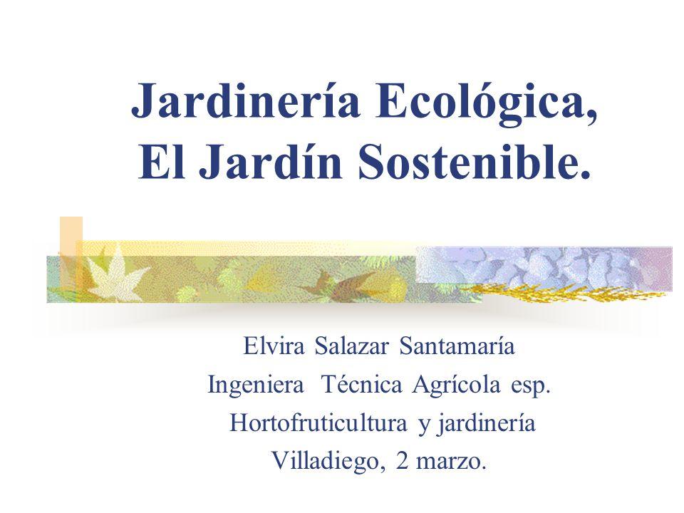 Jardiner a ecol gica el jard n sostenible ppt descargar for Jardineria ecologica