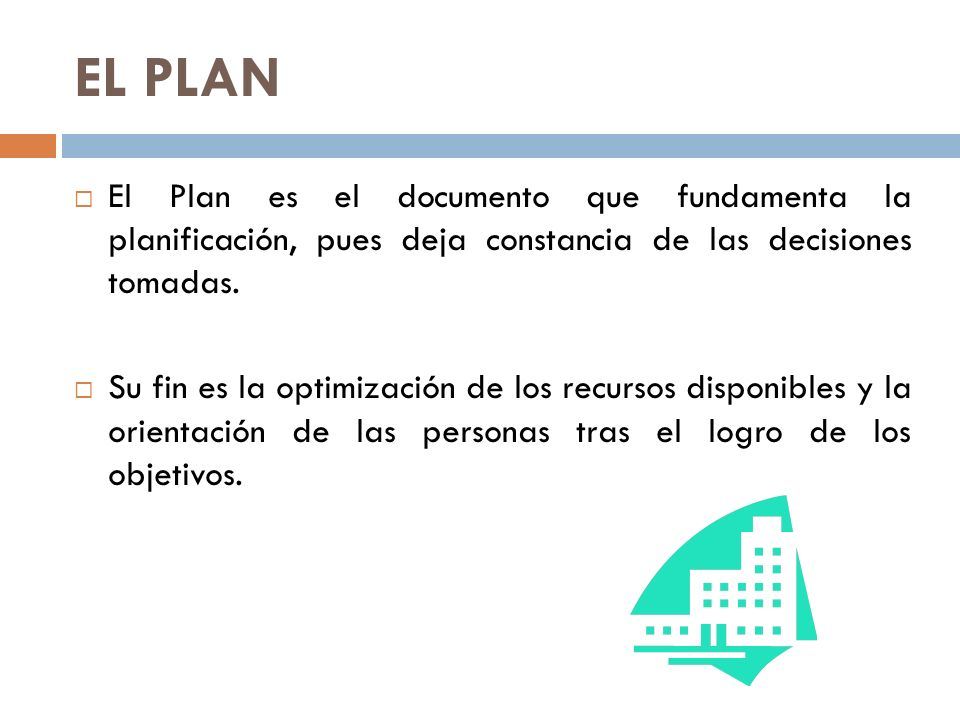 EL PLAN El Plan es el documento que fundamenta la planificación, pues deja constancia de las decisiones tomadas.