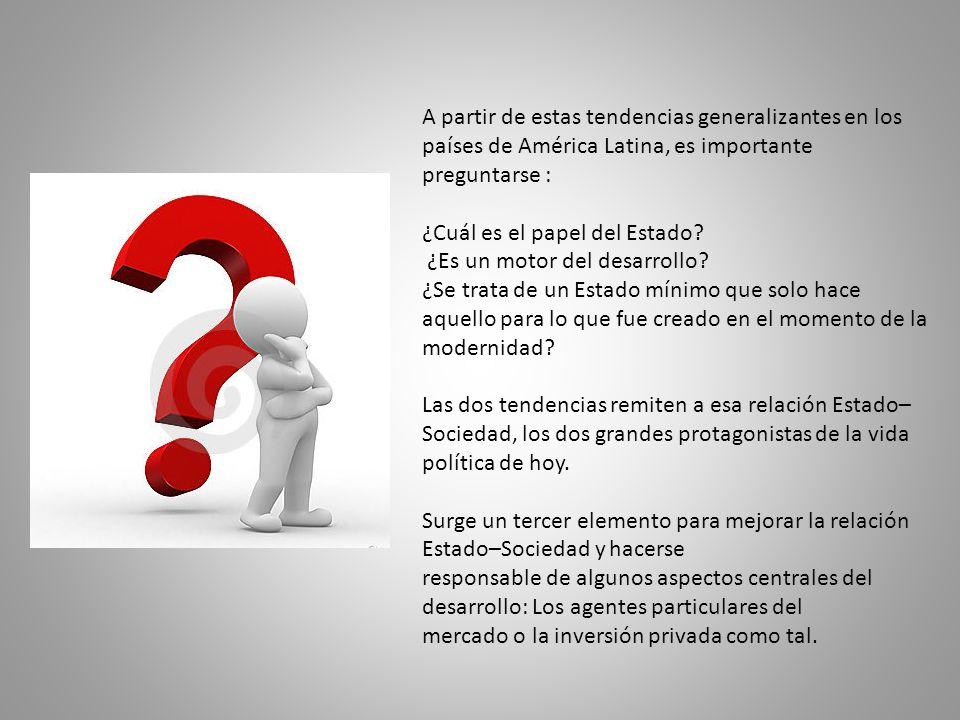 A partir de estas tendencias generalizantes en los países de América Latina, es importante preguntarse :