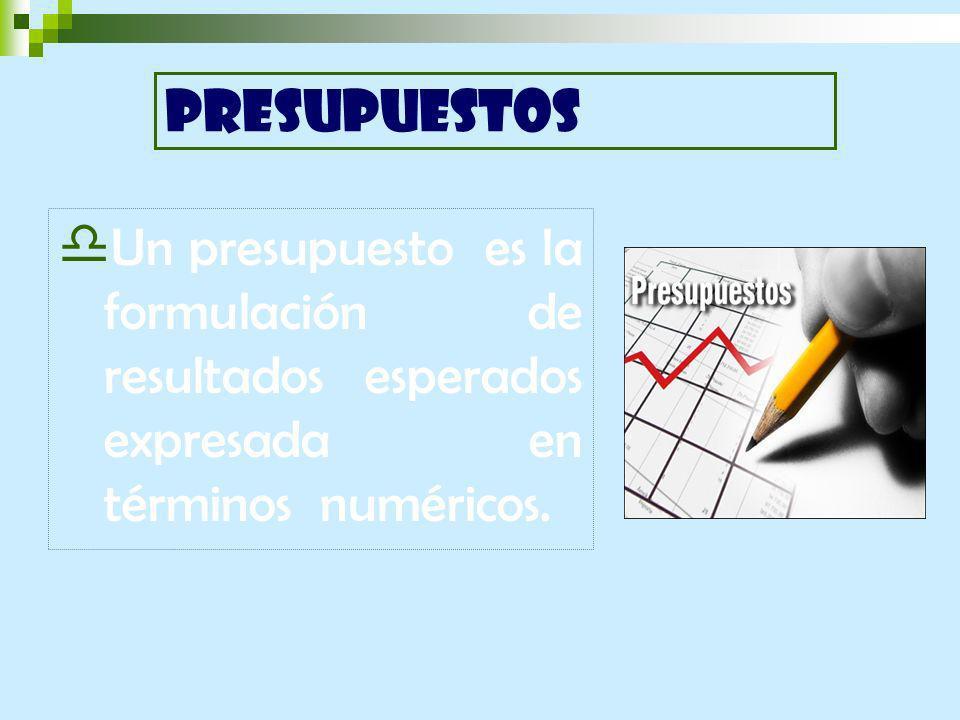 PRESUPUESTOS Un presupuesto es la formulación de resultados esperados expresada en términos numéricos.