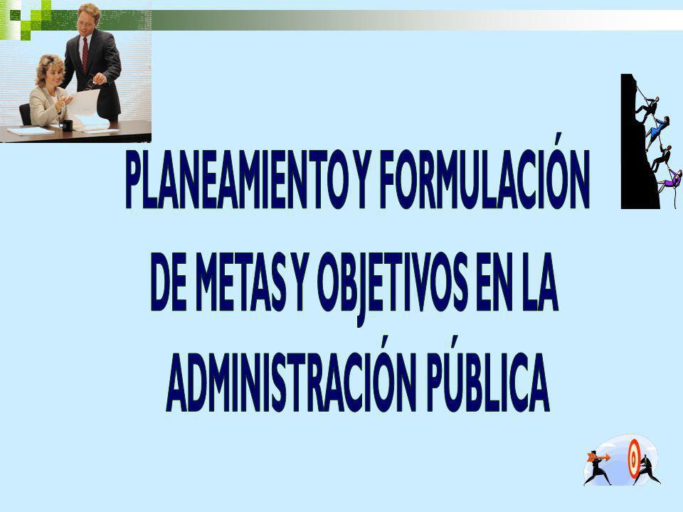 PLANEAMIENTO Y FORMULACIÓN DE METAS Y OBJETIVOS EN LA