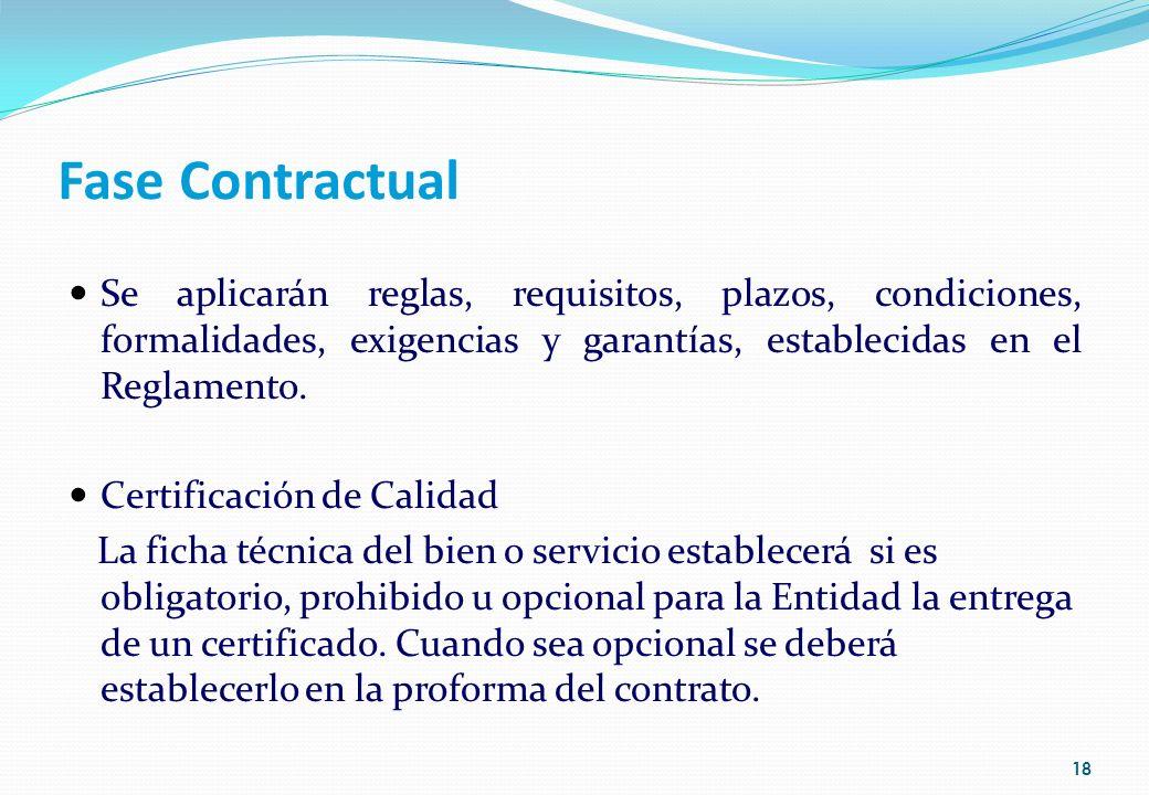 Fase Contractual Se aplicarán reglas, requisitos, plazos, condiciones, formalidades, exigencias y garantías, establecidas en el Reglamento.