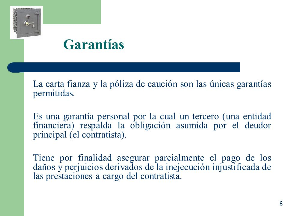 Garantías La carta fianza y la póliza de caución son las únicas garantías permitidas.