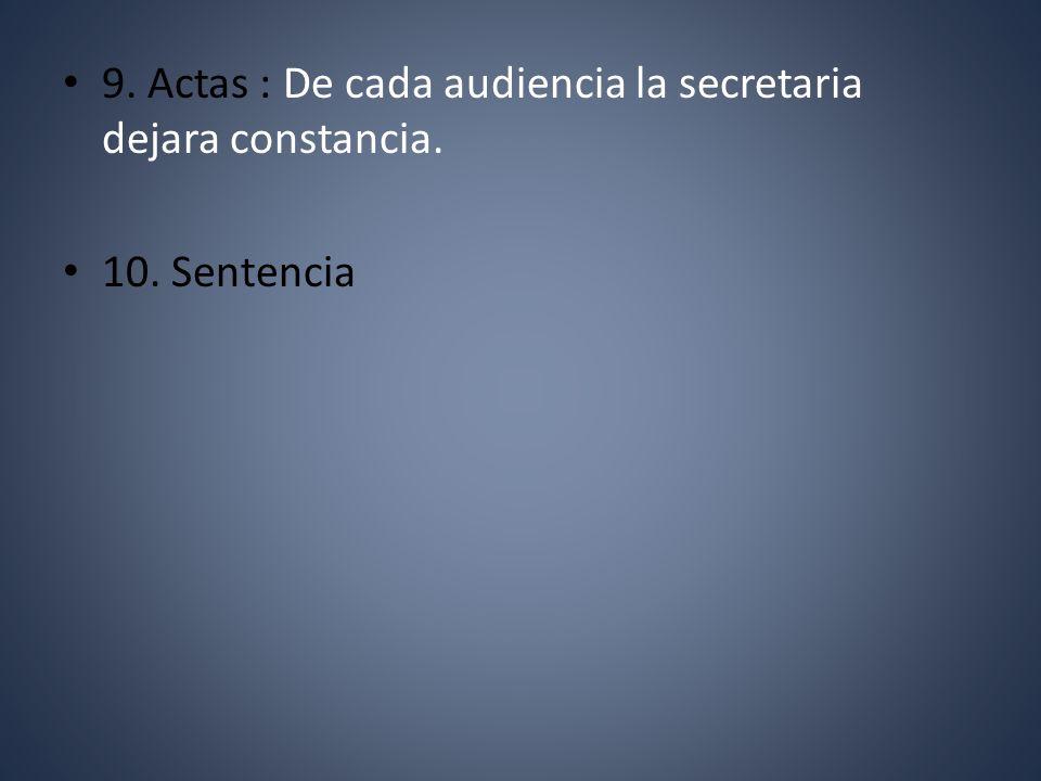 9. Actas : De cada audiencia la secretaria dejara constancia.