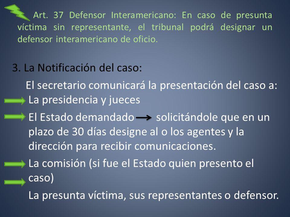 Art. 37 Defensor Interamericano: En caso de presunta víctima sin representante, el tribunal podrá designar un defensor interamericano de oficio.
