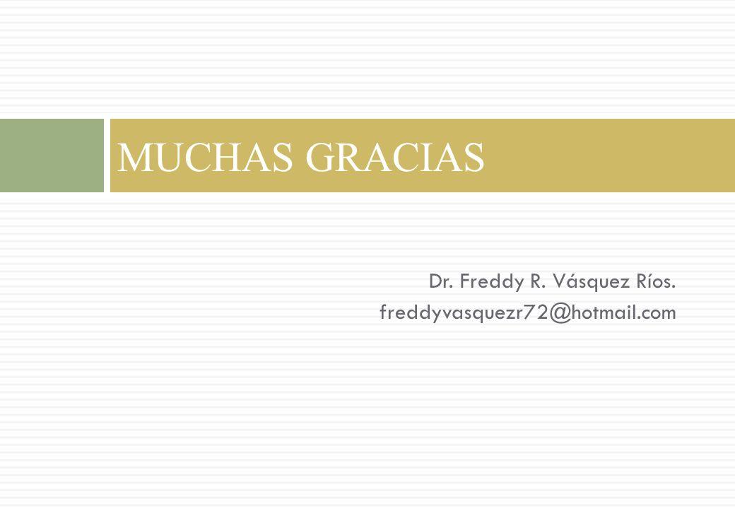 MUCHAS GRACIAS Dr. Freddy R. Vásquez Ríos.