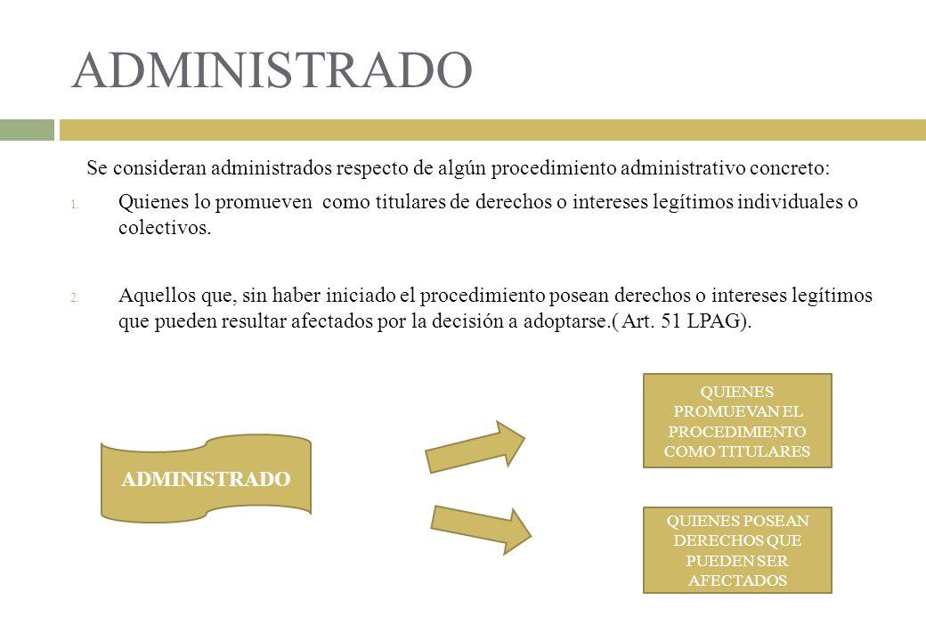 ADMINISTRADO Se consideran administrados respecto de algún procedimiento administrativo concreto:
