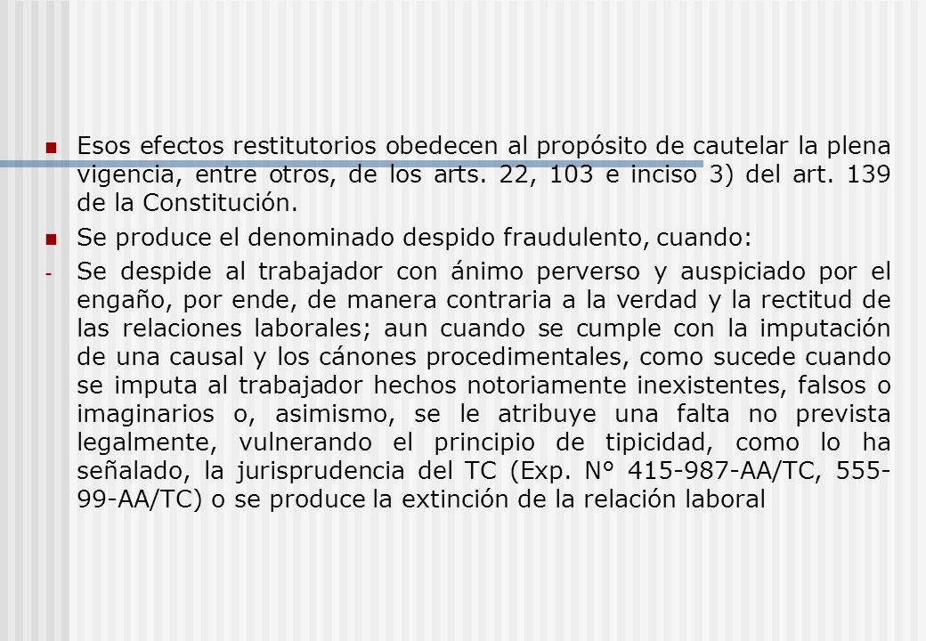 Esos efectos restitutorios obedecen al propósito de cautelar la plena vigencia, entre otros, de los arts. 22, 103 e inciso 3) del art. 139 de la Constitución.