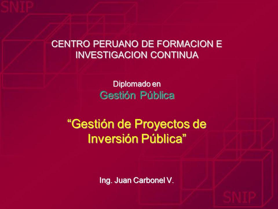 CENTRO PERUANO DE FORMACION E INVESTIGACION CONTINUA Diplomado en Gestión Pública Gestión de Proyectos de Inversión Pública Ing.