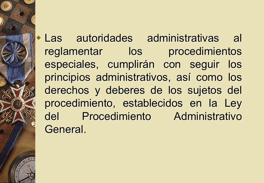 Las autoridades administrativas al reglamentar los procedimientos especiales, cumplirán con seguir los principios administrativos, así como los derechos y deberes de los sujetos del procedimiento, establecidos en la Ley del Procedimiento Administrativo General.