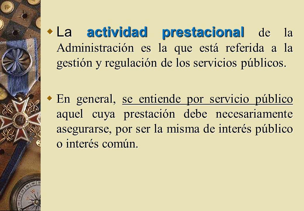 La actividad prestacional de la Administración es la que está referida a la gestión y regulación de los servicios públicos.