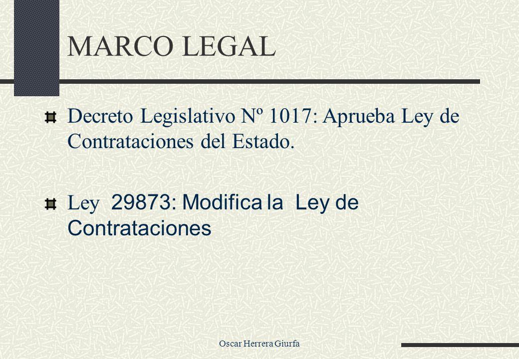 MARCO LEGAL Decreto Legislativo Nº 1017: Aprueba Ley de Contrataciones del Estado. Ley 29873: Modifica la Ley de Contrataciones.