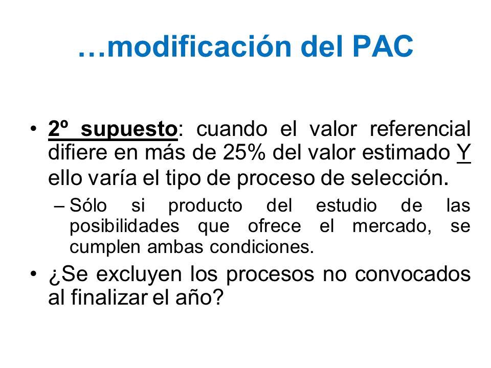 …modificación del PAC2º supuesto: cuando el valor referencial difiere en más de 25% del valor estimado Y ello varía el tipo de proceso de selección.