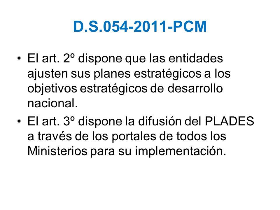 D.S.054-2011-PCMEl art. 2º dispone que las entidades ajusten sus planes estratégicos a los objetivos estratégicos de desarrollo nacional.