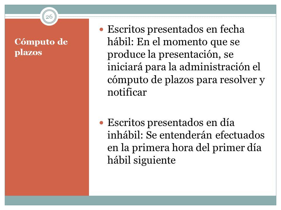 Escritos presentados en fecha hábil: En el momento que se produce la presentación, se iniciará para la administración el cómputo de plazos para resolver y notificar