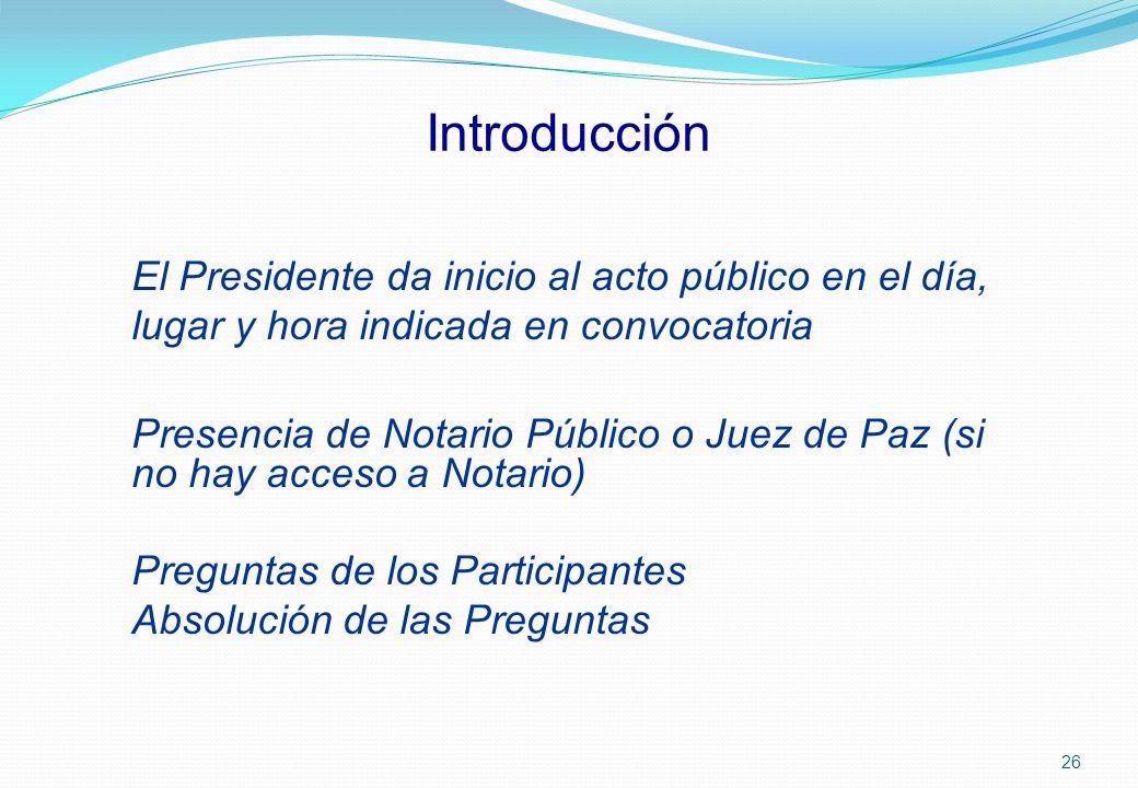 Introducción El Presidente da inicio al acto público en el día, lugar y hora indicada en convocatoria.