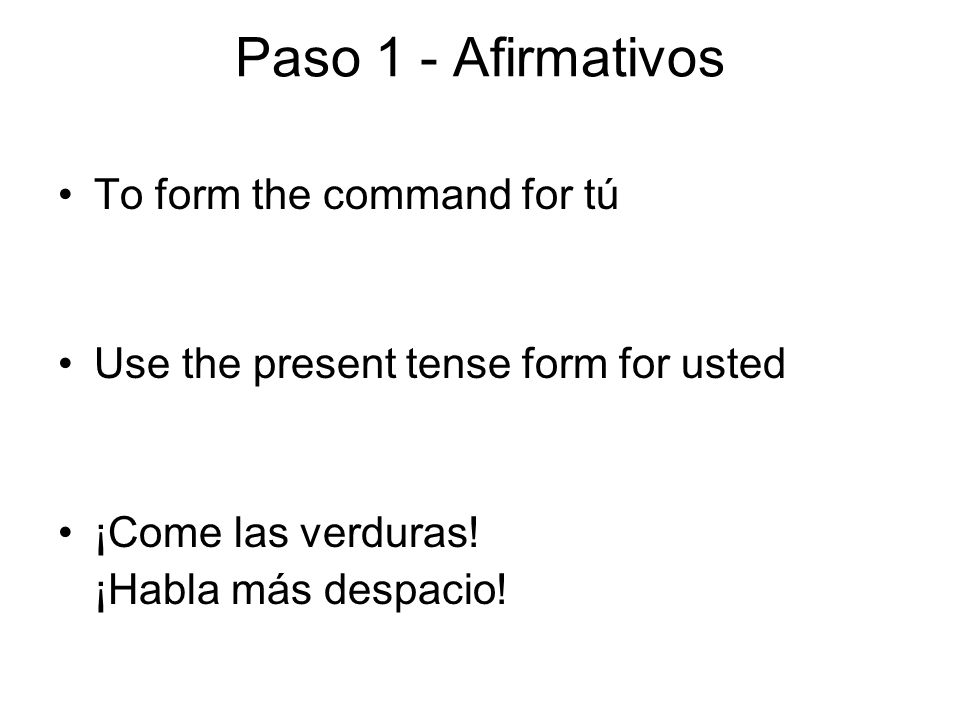 Paso 1 - Afirmativos To form the command for tú