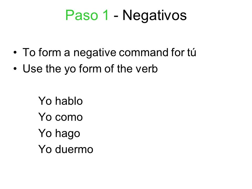 Paso 1 - Negativos To form a negative command for tú