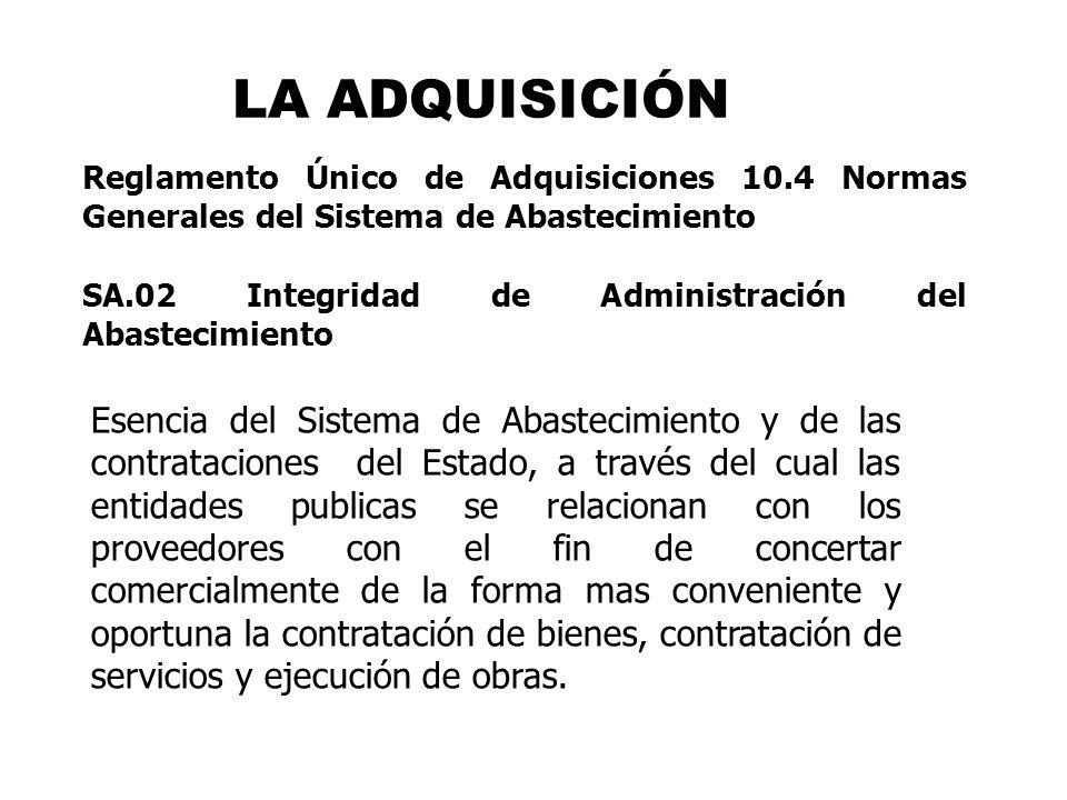 LA ADQUISICIÓN Reglamento Único de Adquisiciones 10.4 Normas Generales del Sistema de Abastecimiento.