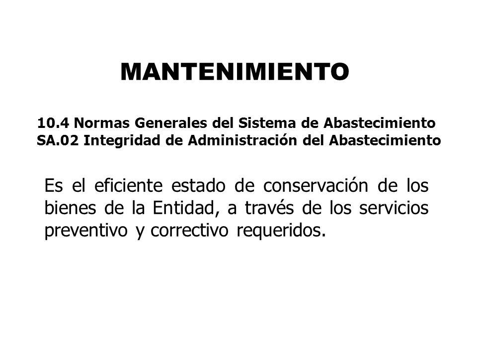 MANTENIMIENTO 10.4 Normas Generales del Sistema de Abastecimiento. SA.02 Integridad de Administración del Abastecimiento.