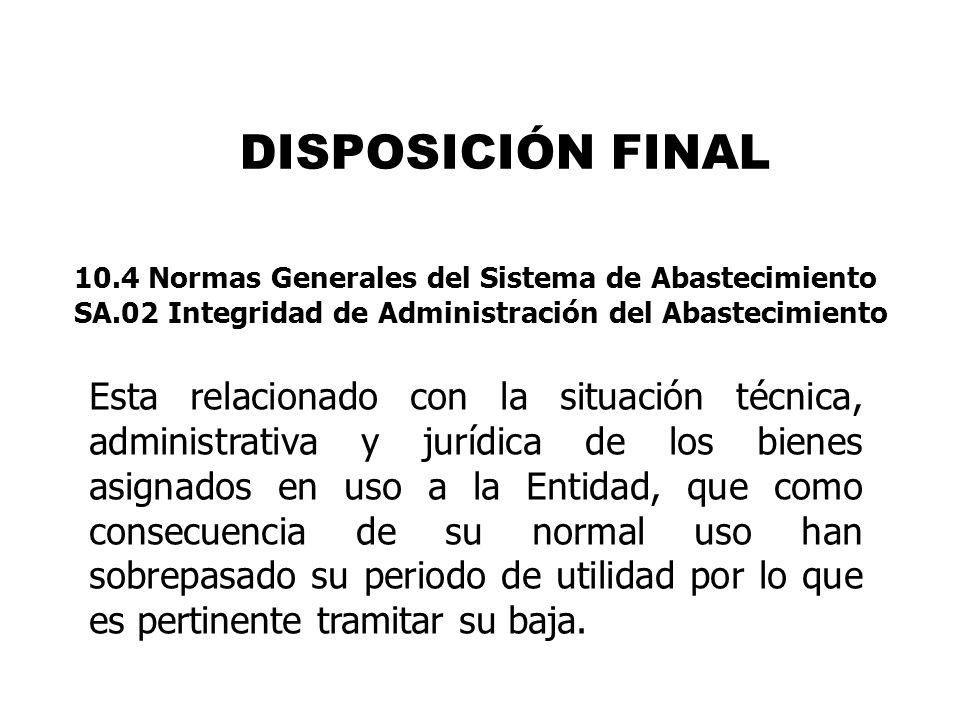 DISPOSICIÓN FINAL 10.4 Normas Generales del Sistema de Abastecimiento. SA.02 Integridad de Administración del Abastecimiento.