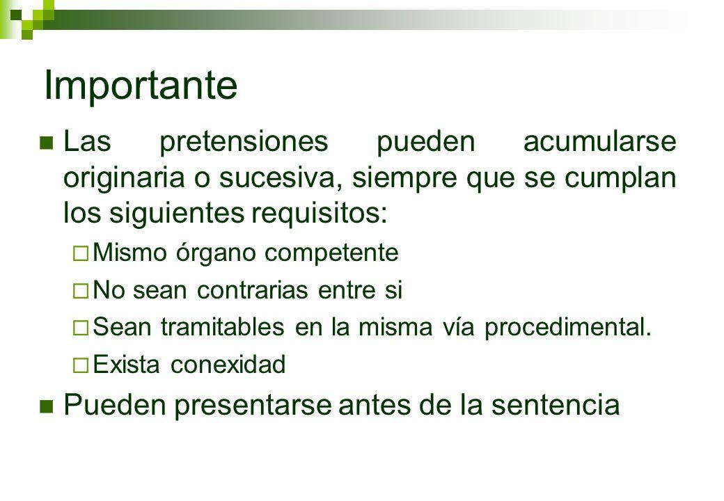 Importante Las pretensiones pueden acumularse originaria o sucesiva, siempre que se cumplan los siguientes requisitos: