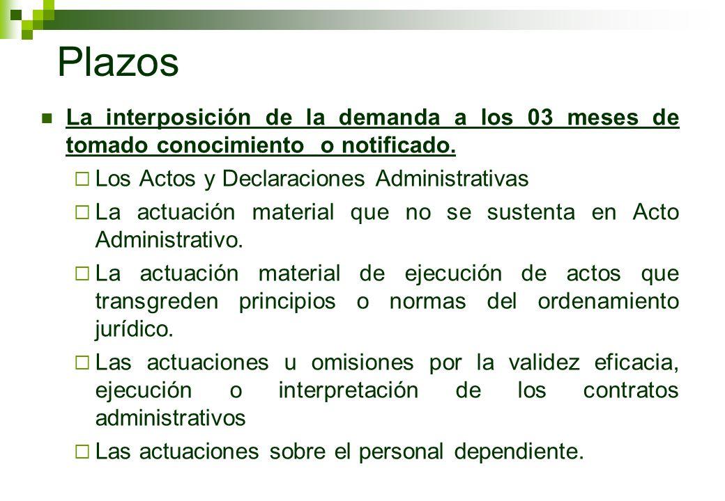 Plazos La interposición de la demanda a los 03 meses de tomado conocimiento o notificado. Los Actos y Declaraciones Administrativas.