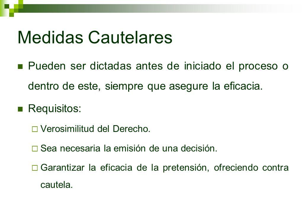 Medidas Cautelares Pueden ser dictadas antes de iniciado el proceso o dentro de este, siempre que asegure la eficacia.